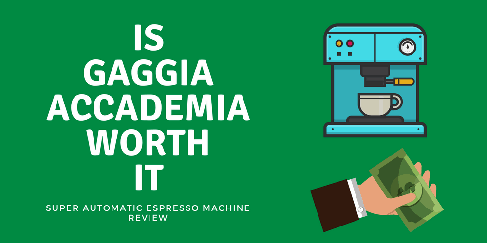 Gaggia Accademia Review – Is It Worth the MONEY?