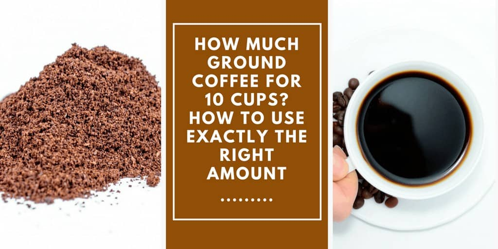 How Much Ground Coffee for 10 Cups