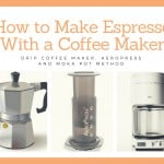 How to Make Espresso With a Coffee Maker(Drip Coffee Maker, AeroPress and Moka pot Method)