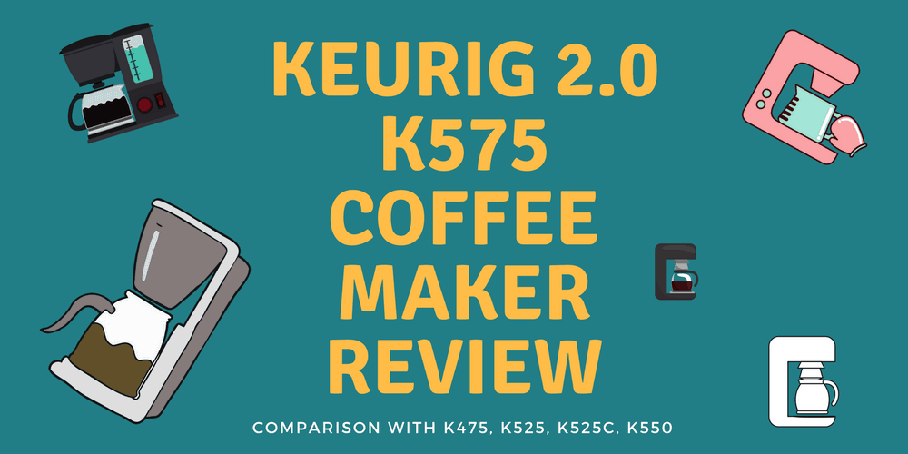 Keurig 2.0 K575 Coffee Maker Review – Is It Worth It? (2018)