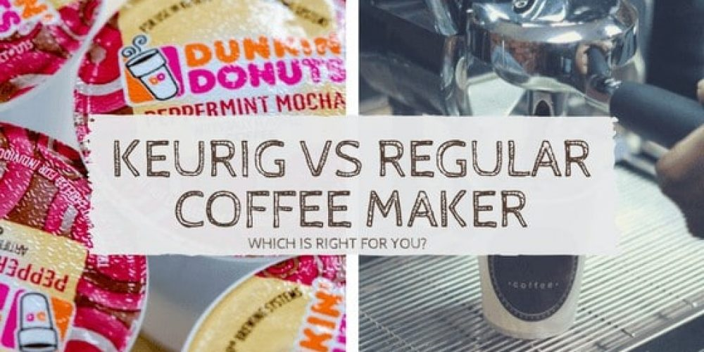 Keurig vs Traditional Coffee Maker (2019 Comparison)