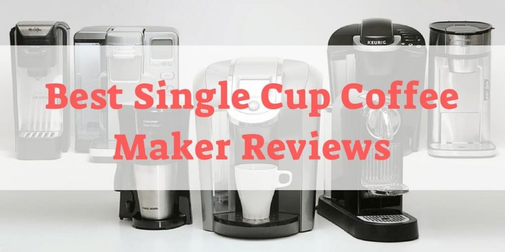 Top 6 Best Single Cup Coffee Makers On the Market of 2019