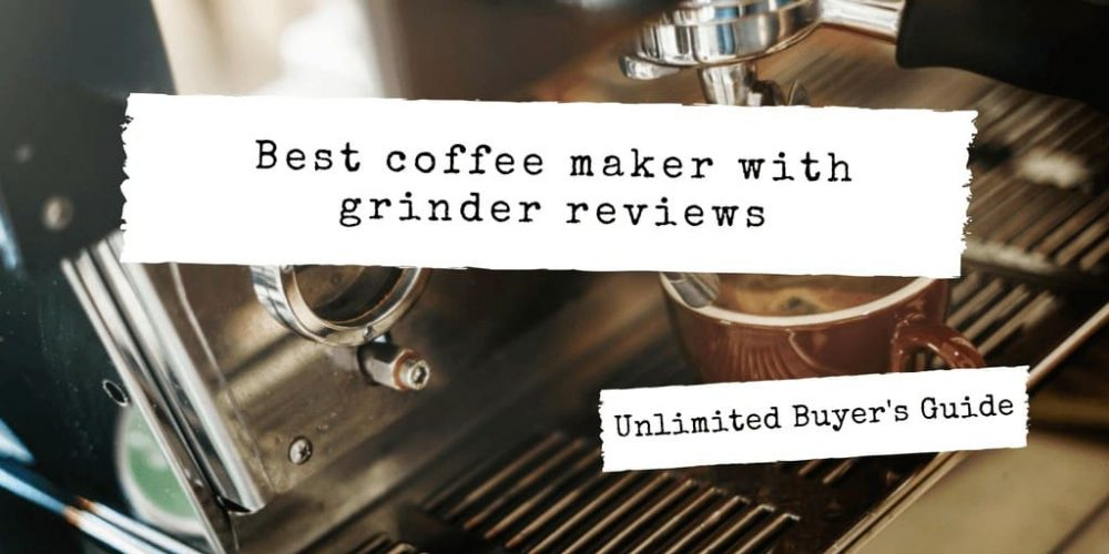 Best Grind and Brew Coffee Maker – Top 6 Picks (Feb. 2019)