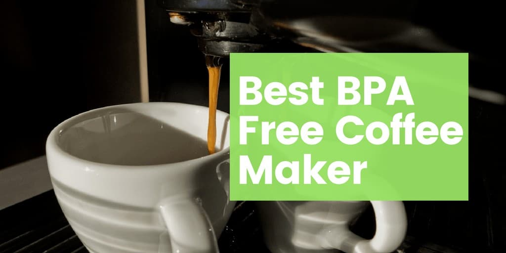 5 Best BPA Free Coffee Makers of 2019 (Non Toxic) - Ag Ferrari