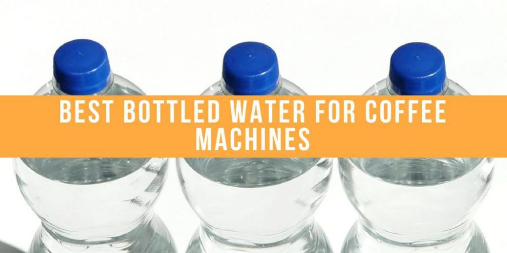 5 Best Bottled Water for Coffee Machines In 2019