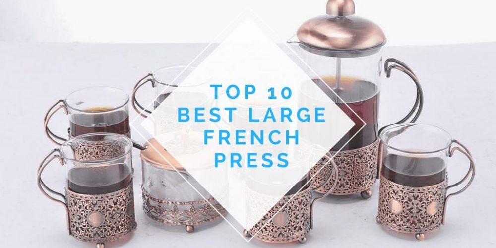 Best Large French Press – Top 10 Picks (Updated 2019)