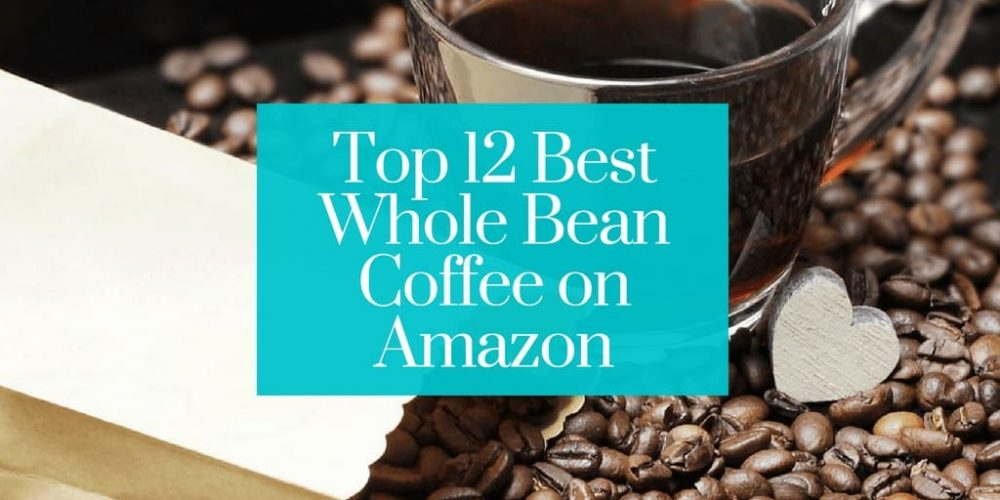 12 Best Whole Bean Coffee on Amazon (Fresh & Tasting 2019)