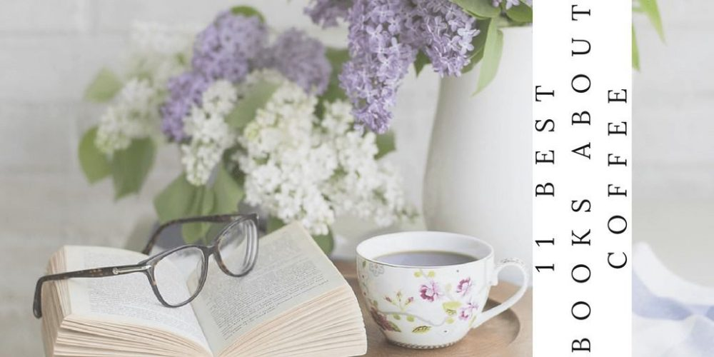 11 Best Books About Coffee You Need To Read