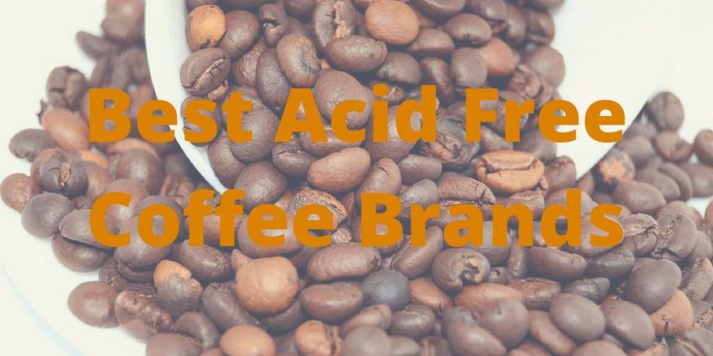 5 Best Acid Free Coffee Brands – Getting Low Acid (2019)