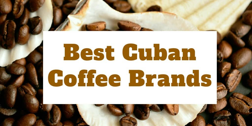 Best Cuban Coffee Brands