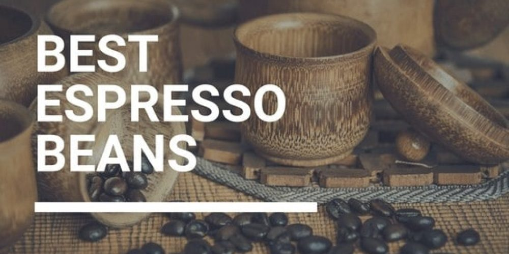 Best Espresso Beans – Top 5 Picks (2019 Updated)