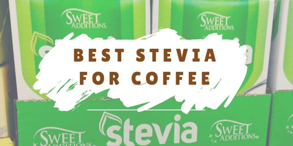 Best Stevia for Coffee – Top 5 Picks (2018 Updated)