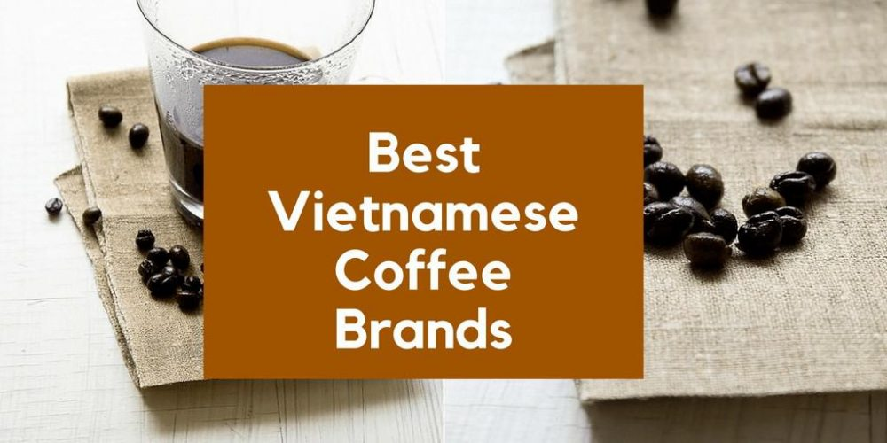 Best Vietnamese Coffee Brands – Top 5 Picks (2019 Updated)