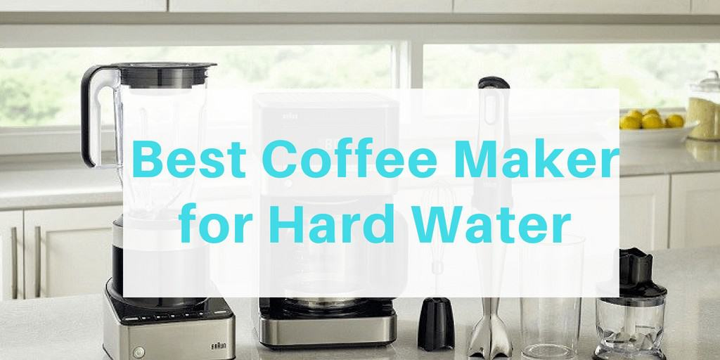 Best coffee maker for hard water