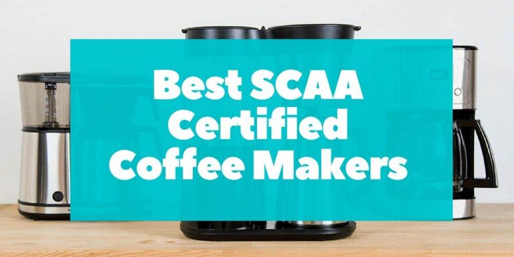 Best SCAA Certified Coffee Maker – Top 5 Picks (2019 Review)