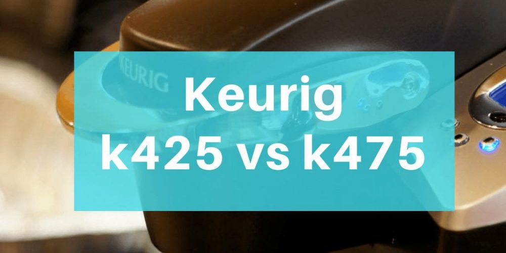 Keurig k425 vs k475 – What's the Difference? (2019)