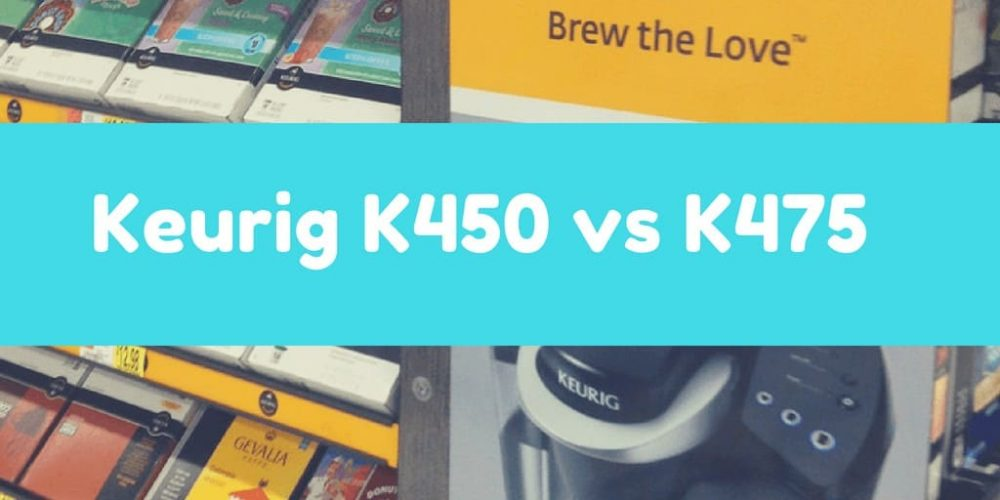 Keurig K450 vs K475 – What's the Difference? (2019)