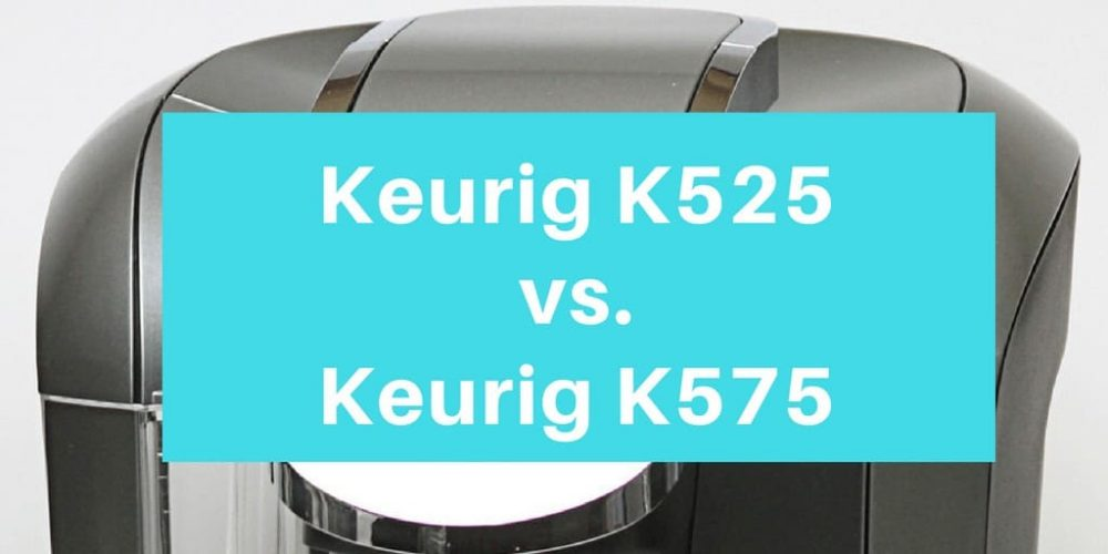 Keurig K525 vs K575 – What's the difference? (2019)