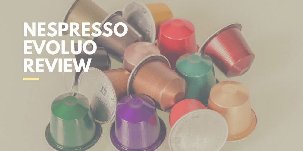 Nespresso Evoluo Review – Is It Worth the Money?