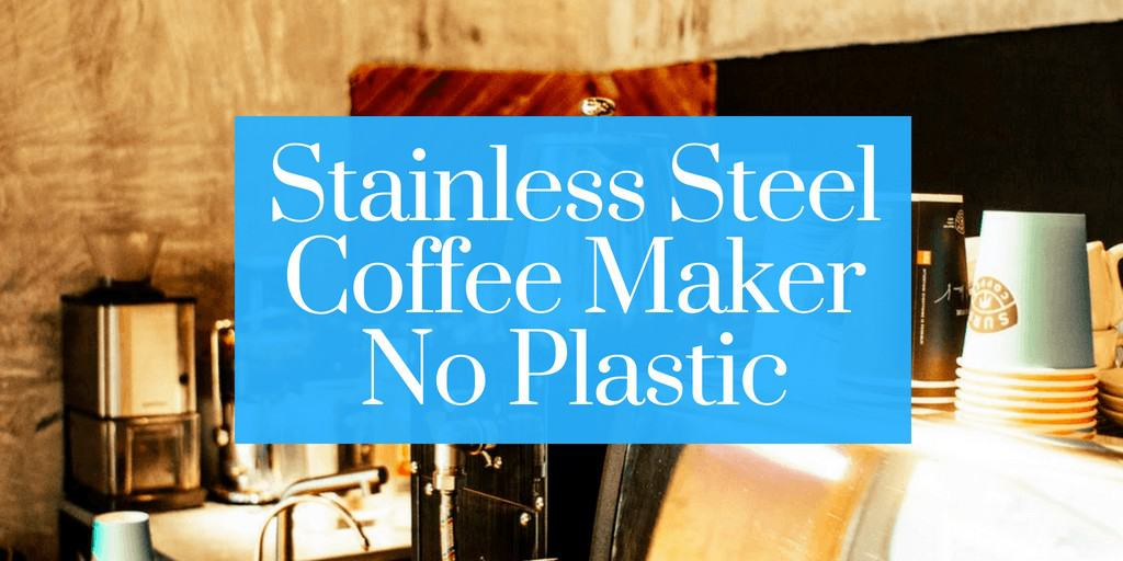 Stainless Steel Coffee Maker No Plastic