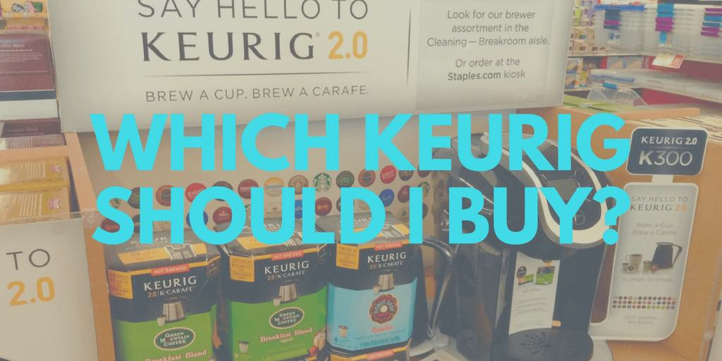 Which Keurig should I buy