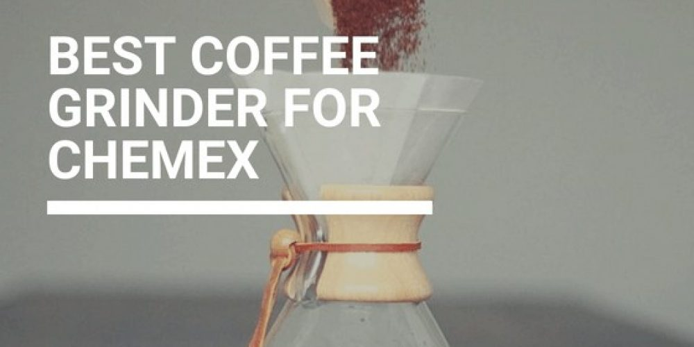 Best Coffee Grinder for Chemex – Top 5 Picks (2019 Updated)