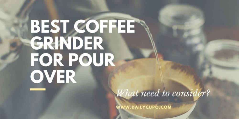 Best Coffee Grinder for Pour Over – Top 5 Picks(2019 Updated)