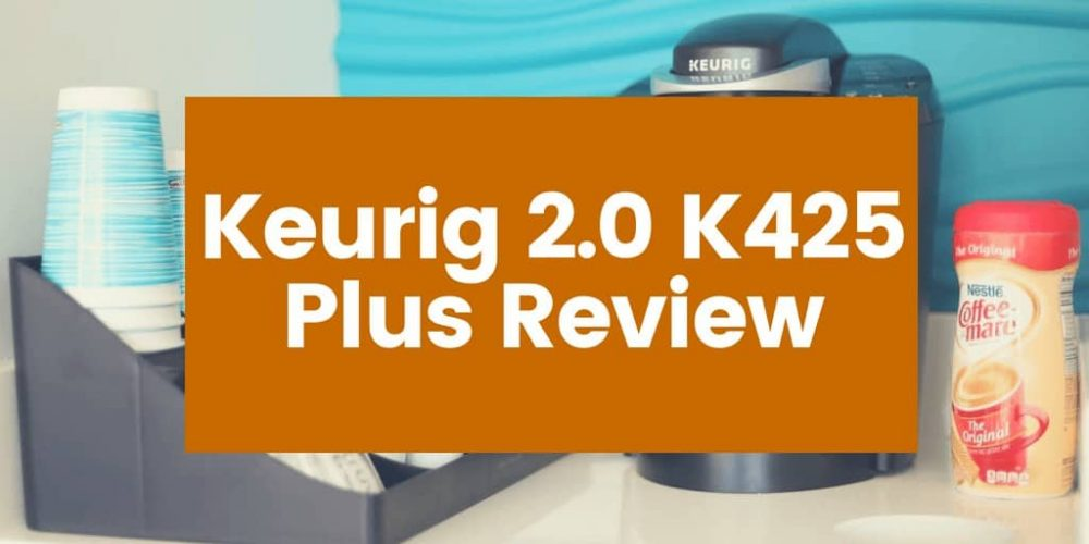Keurig 2.0 K425 Plus Review – Is It Worth Buying? (2019)