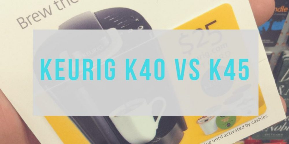 Keurig K40 vs K45 – What's the difference?(2019 Comparison)