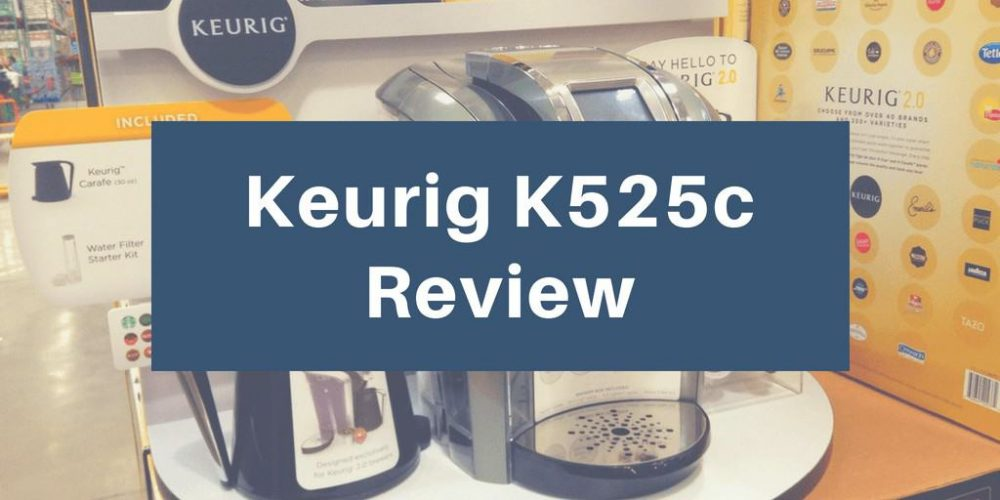 Keurig K525c Review – Is It Worth Buying? (2019)