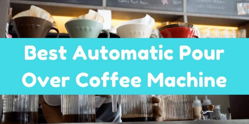 Best Automatic Pour Over Coffee Machine – Top 5 Picks (2019)