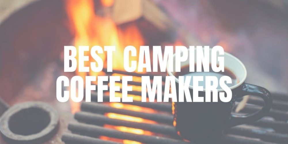 Best Camping Coffee Makers Review – Top 5 Picks (2019)