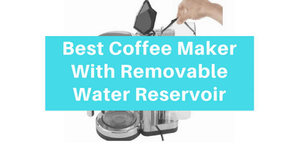 6 Best Coffee Maker With Removable Water Reservoir (2019)