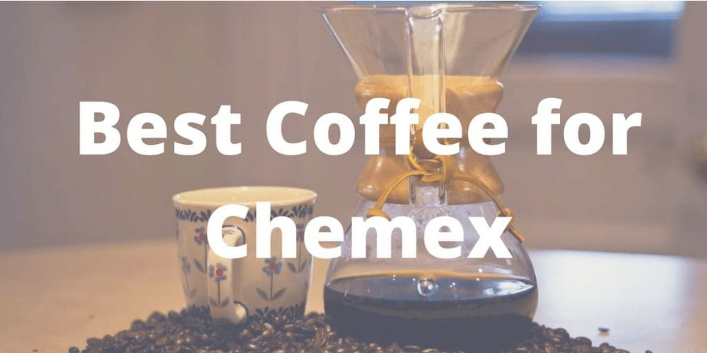 Best Coffee for Chemex – Top 4 Picks (2019 Updated)