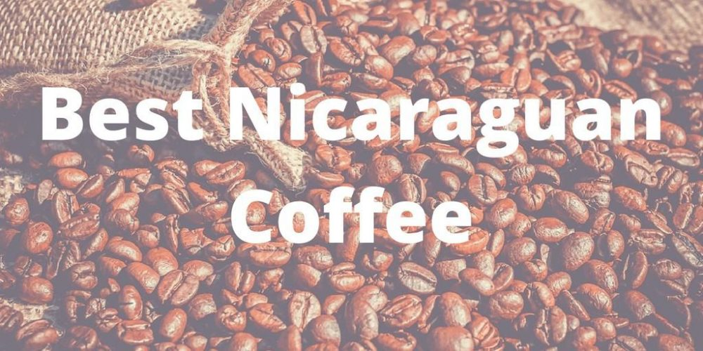 Best Nicaraguan Coffee – Top 5 Picks (2019 Updated)