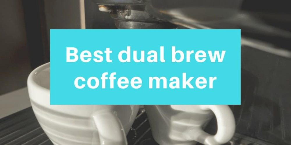 Best Dual Brew Coffee Maker – Top 6 Picks (2019 Updated)
