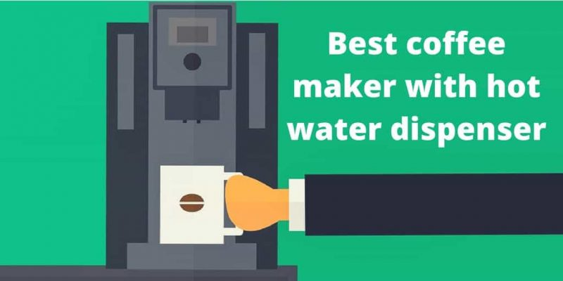 3 Best Coffee Makers With Hot Water Dispenser (2019)