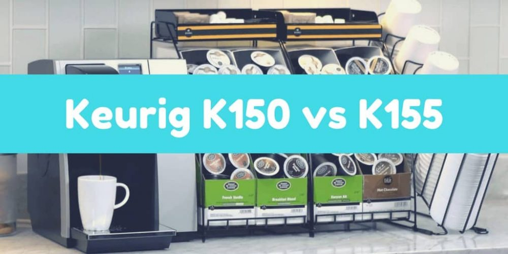 Keurig K150 vs K155 – Which Is Better for Office?