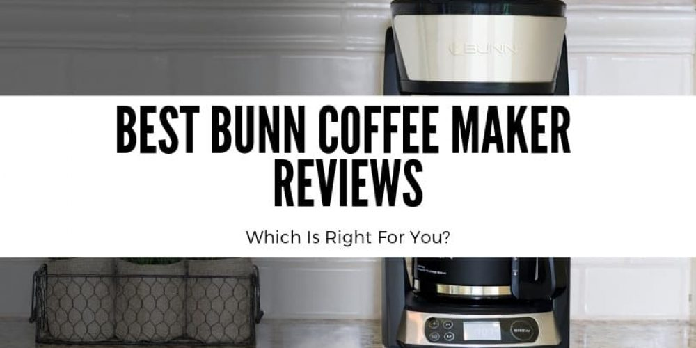 Best Bunn Coffee Maker Review – Top 5 Picks (2019 Updated)