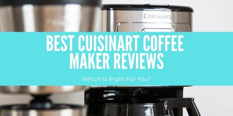 5 Best Cuisinart Coffee Makers (Reviews of 2019)