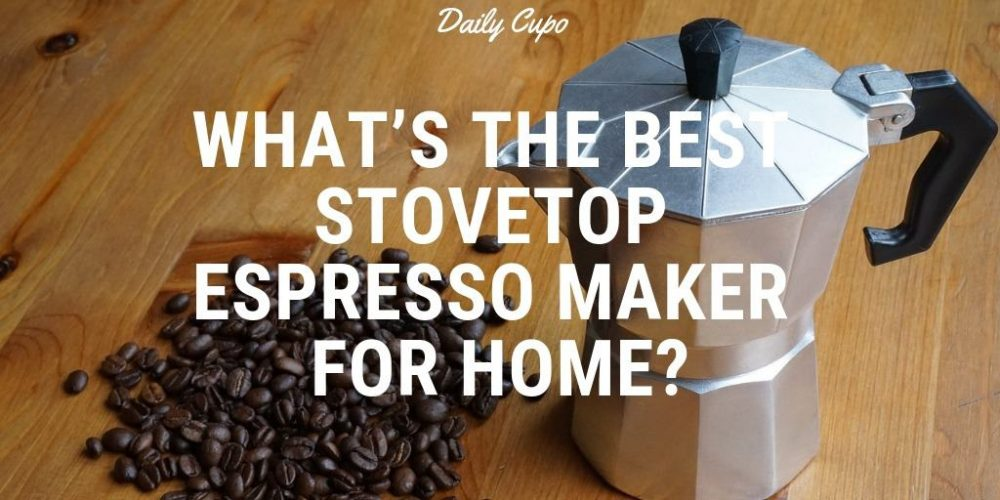 7 Best Stovetop Espresso Makers for Home (2019 Updated)